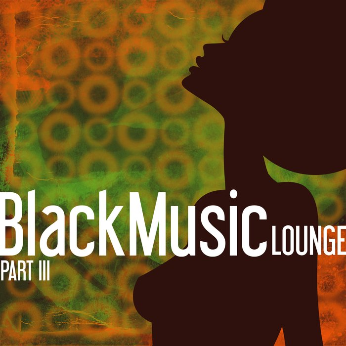VARIOUS - Black Music Lounge Part 3 - Chill To The Soul Of R&B