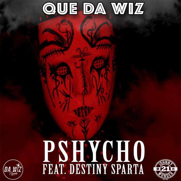 QUE DA WIZ feat DESTINY SPARTA - Pshycho