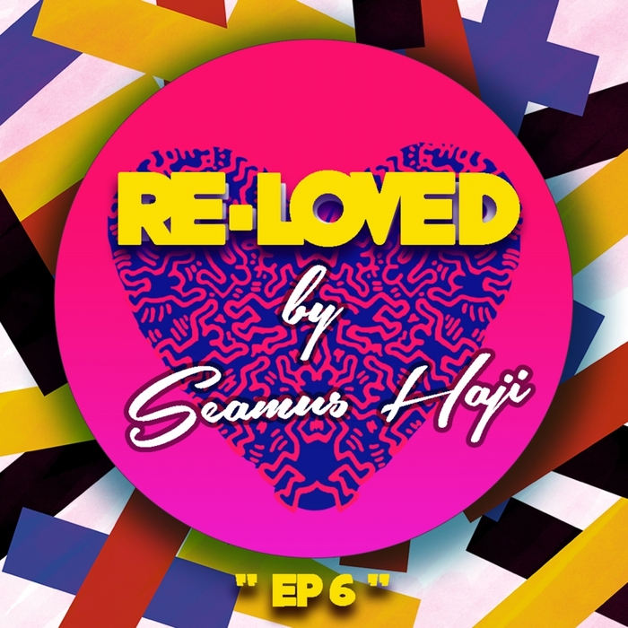 SEAMUS HAJI - Re-Loved EP 6
