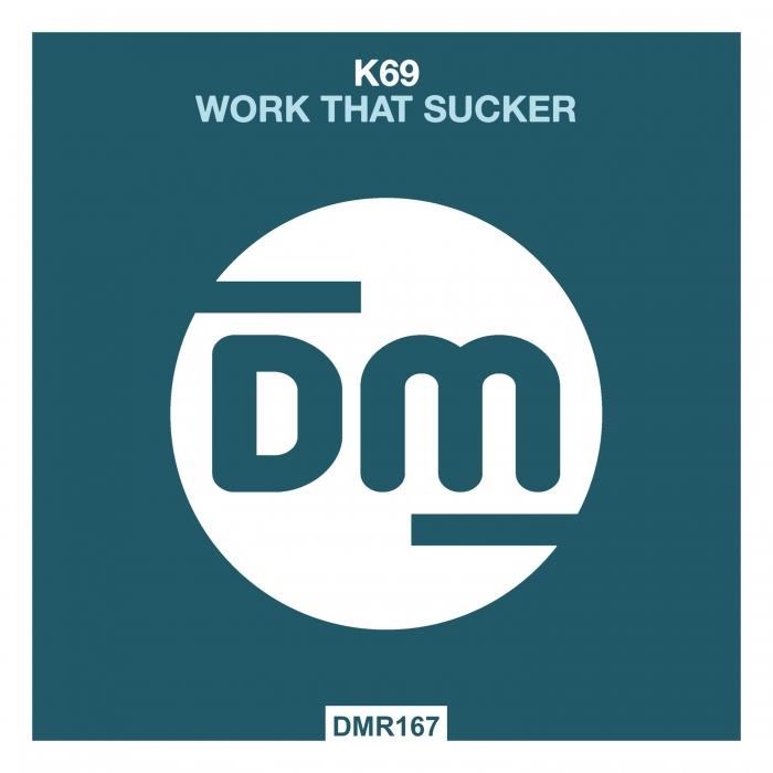 K69 - Work That Sucker