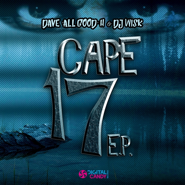DAVE 'ALL GOOD' H & DJ WISK - Cape 17 EP