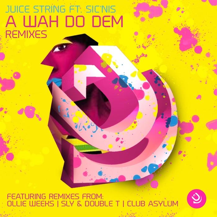 JUICE STRING - A Wah Do Dem (Remixes)