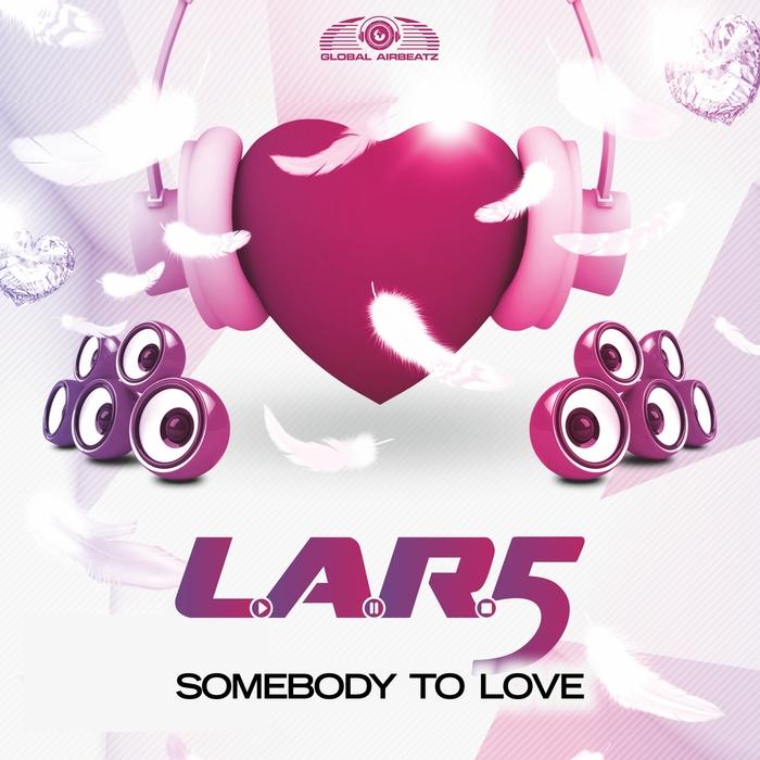 LAR5 - Somebody To Love