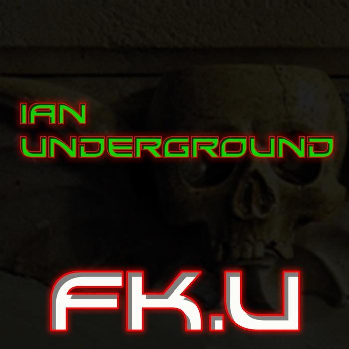 IAN UNDERGROUND - FK U (Explicit)