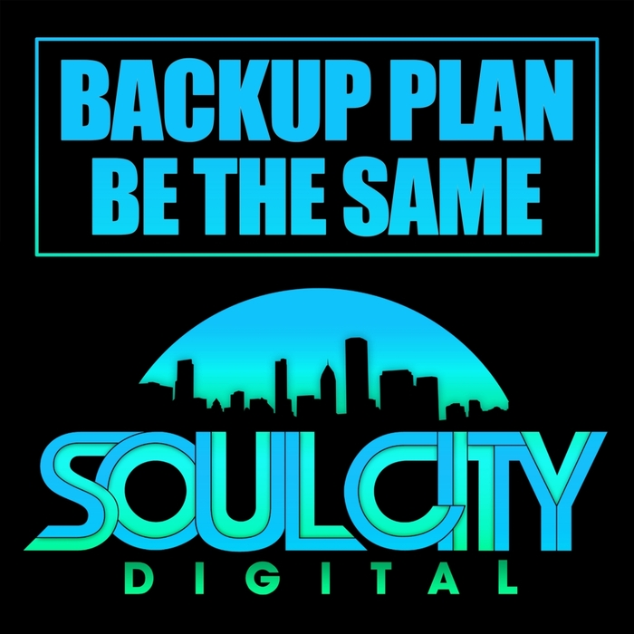 BACKUP PLAN - Be The Same
