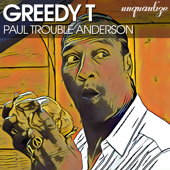 PAUL TROUBLE ANDERSON - Greedy T