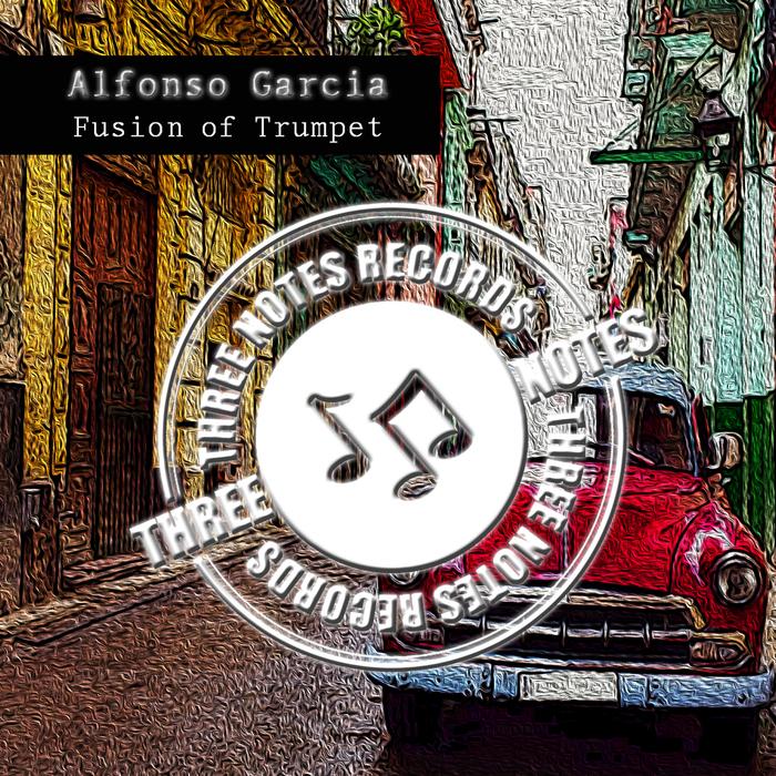 ALFONSO GARCIA - Fusion Of Trumpet