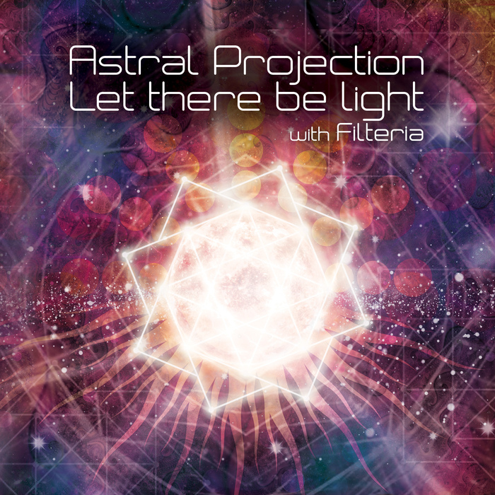 ASTRAL PROJECTION & FILTERIA - Let There Be Light