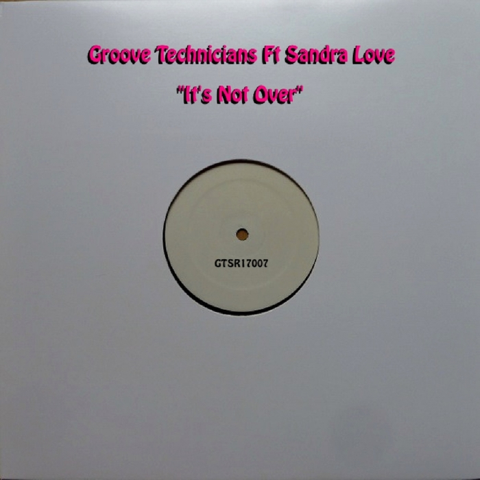 GROOVE TECHNICIANS feat SANDRA LOVE - It's Not Over