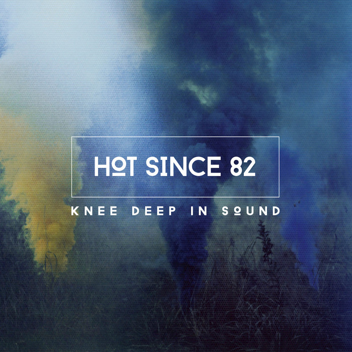 VARIOUS/HOT SINCE 82 - Knee Deep In Sound (Mixed By Hot Since 82)