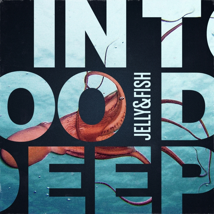 JELLY & FISH - In Too Deep
