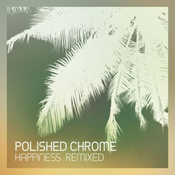 POLISHED CHROME - Happiness Remixed