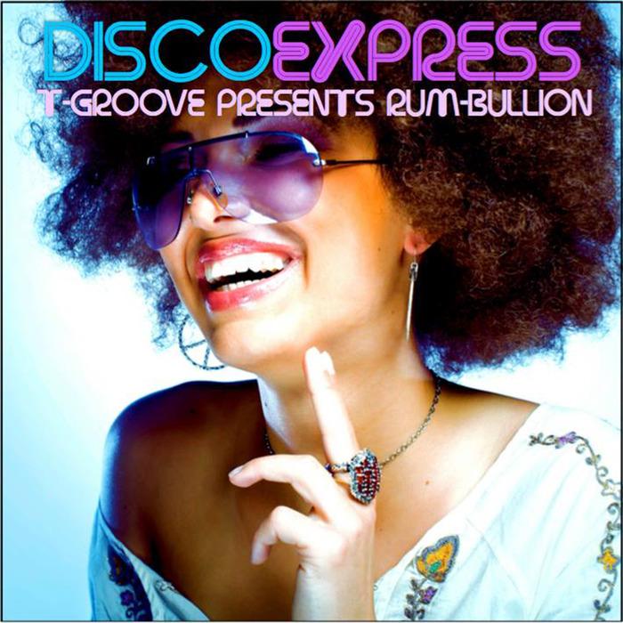 T-GROOVE - T-Groove Presents Rum-Bullian/Disco Express
