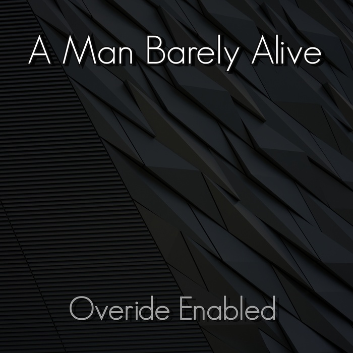 A MAN BARELY ALIVE - Overide Enabled