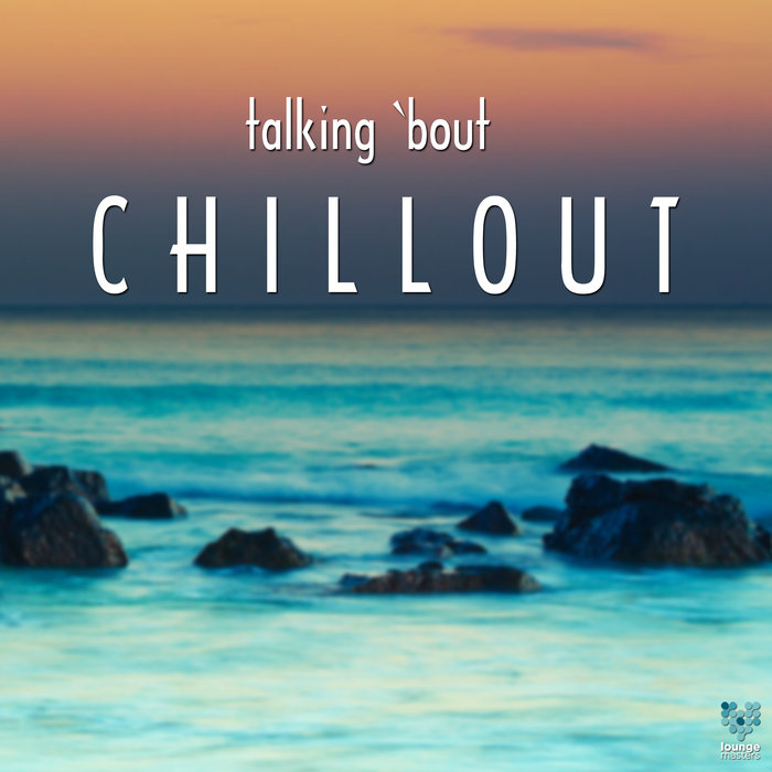 VARIOUS - Talking 'bout Chillout
