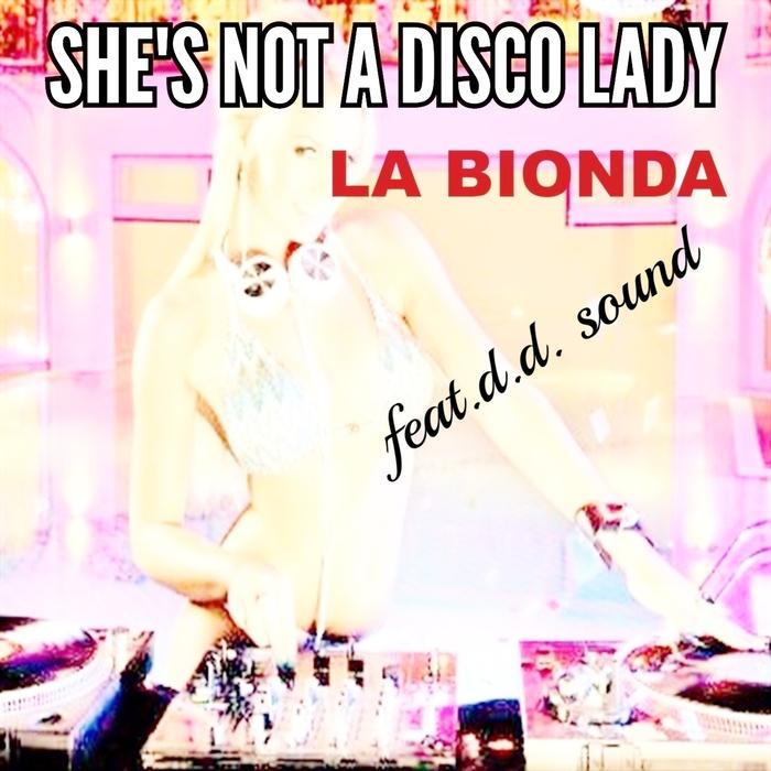 LA BIONDA - She's Not A Disco Lady