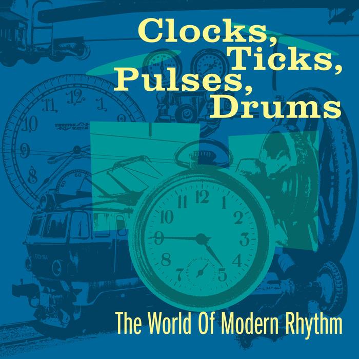 VARIOUS - Clocks, Ticks, Pulses, Drums: The World Of Modern Rhythm
