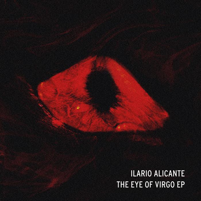 ILARIO ALICANTE - The Eye Of Virgo EP