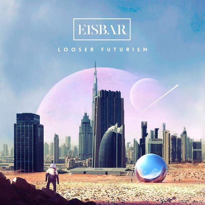 E1SBAR - Looser Futurism