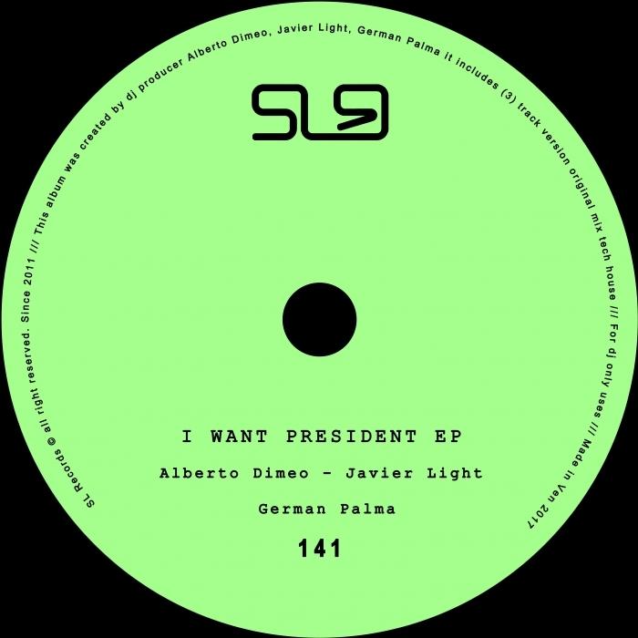 ALBERTO DIMEO/JAVIER LIGHT/GERMAN PALMA - I Want President EP