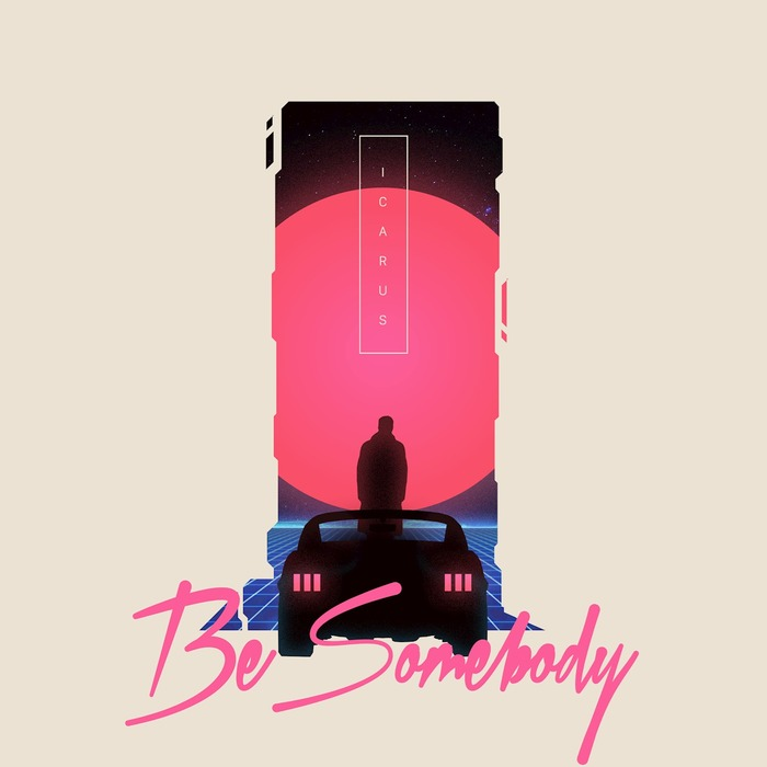 ICARUS - Be Somebody