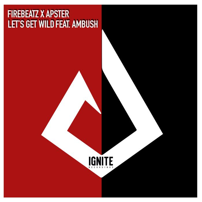 FIREBEATZ X APSTER feat AMBUSH - Let's Get Wild