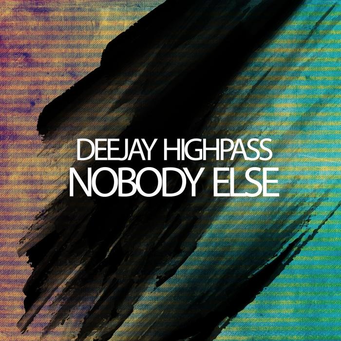 DEEJAY HIGHPASS - Nobody Else