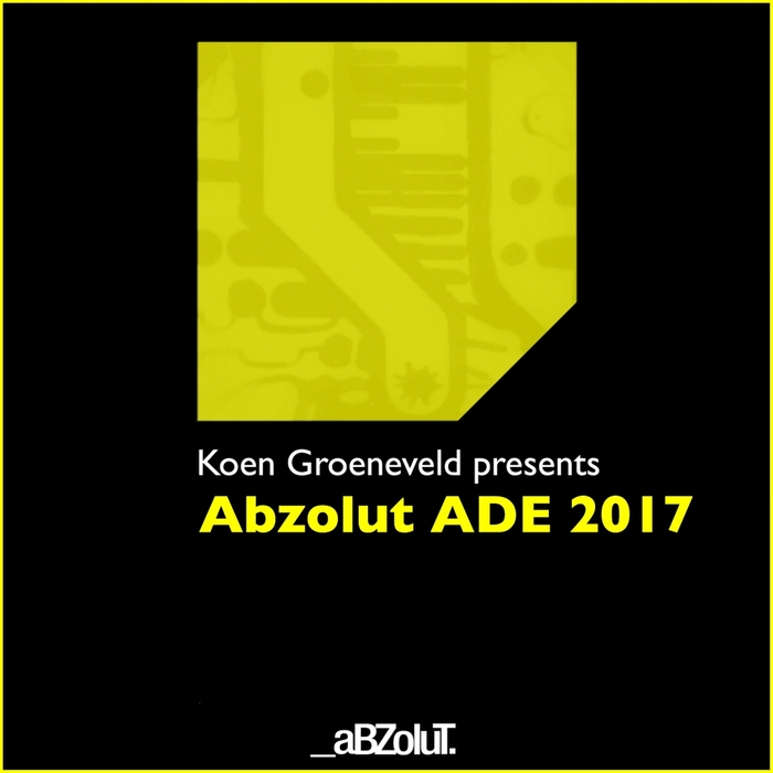 VARIOUS - Koen Groeneveld Presents Abzolut ADE 2017