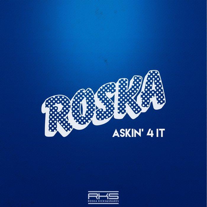 ROSKA - Askin' 4 It