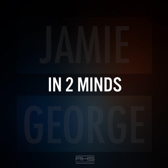 JAMIE GEORGE - In 2 Minds