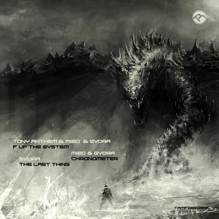 GYDRA/MIZO feat TONY ANTHEM - F Up The System/Chronometer/The Last Thing
