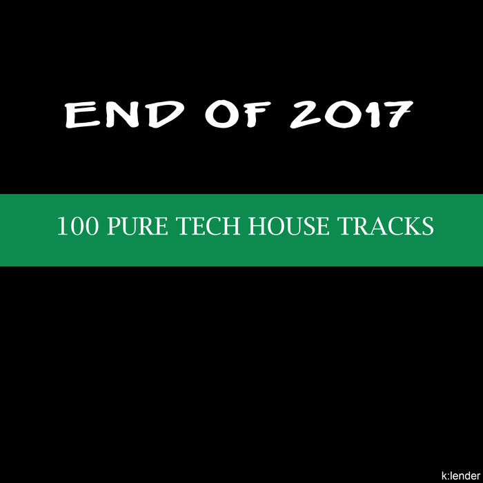 VARIOUS - End Of 2017/100 Pure Tech House Tracks