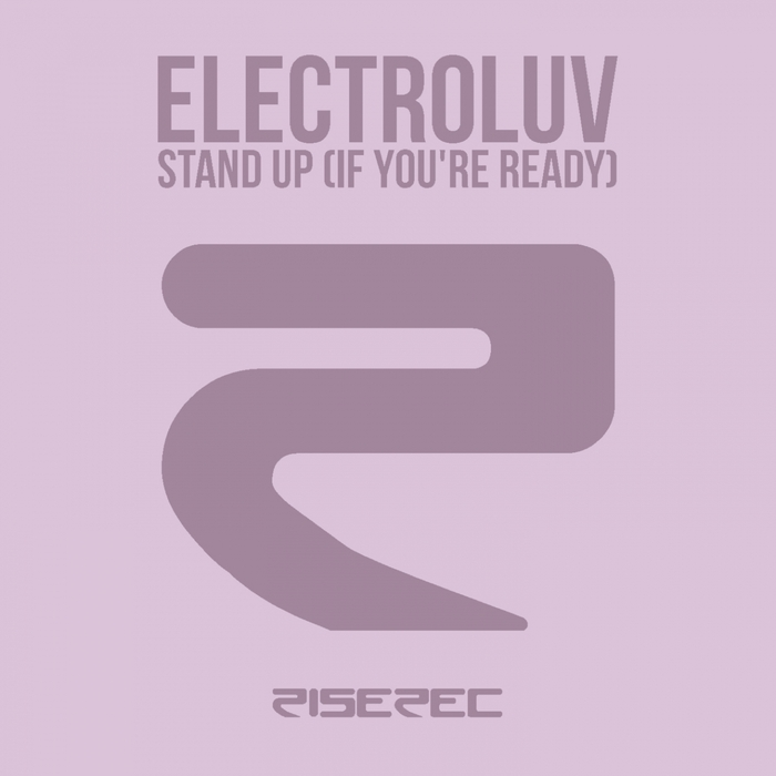 ELECTROLUV - Stand Up (If You're Ready)