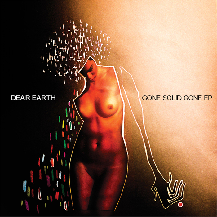 DEAR EARTH - Gone Solid Gone EP