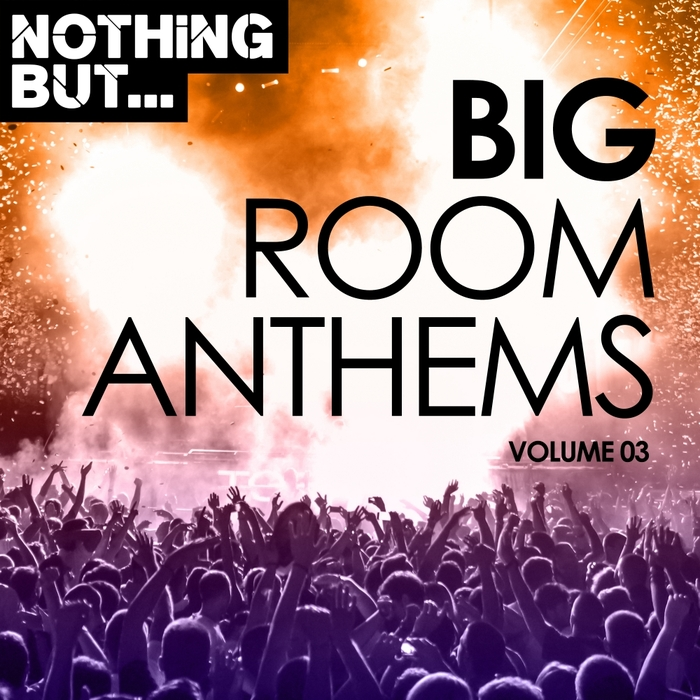 VARIOUS - Nothing But... Big Room Anthems Vol 03