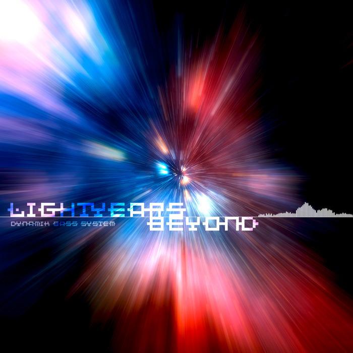 DYNAMIK BASS SYSTEM - Light Years Beyond