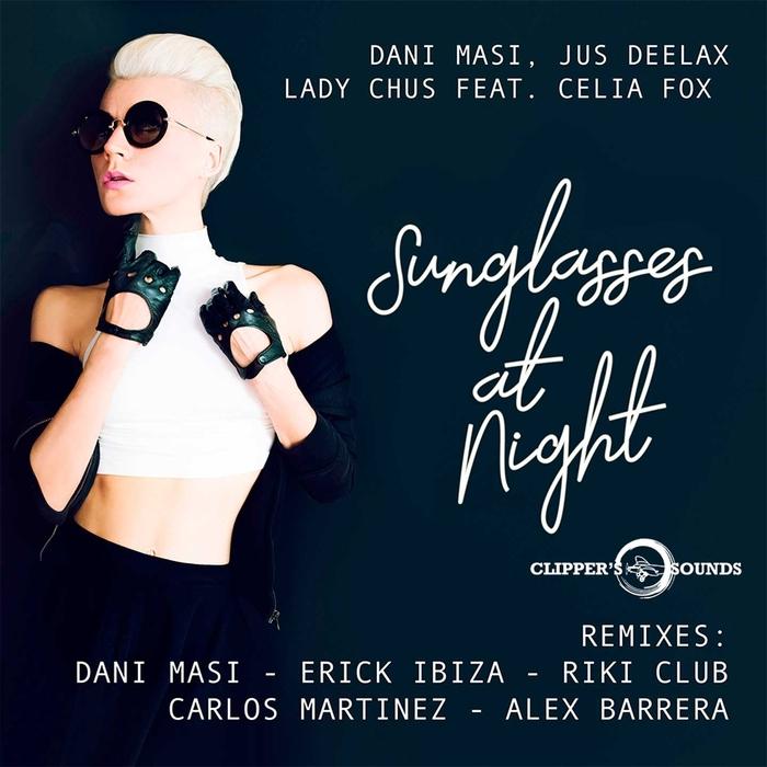 DANI MASI/JUS DEELAX/LADY CHUS feat CELIA FOX - Sunglasses At Night (Remixes)