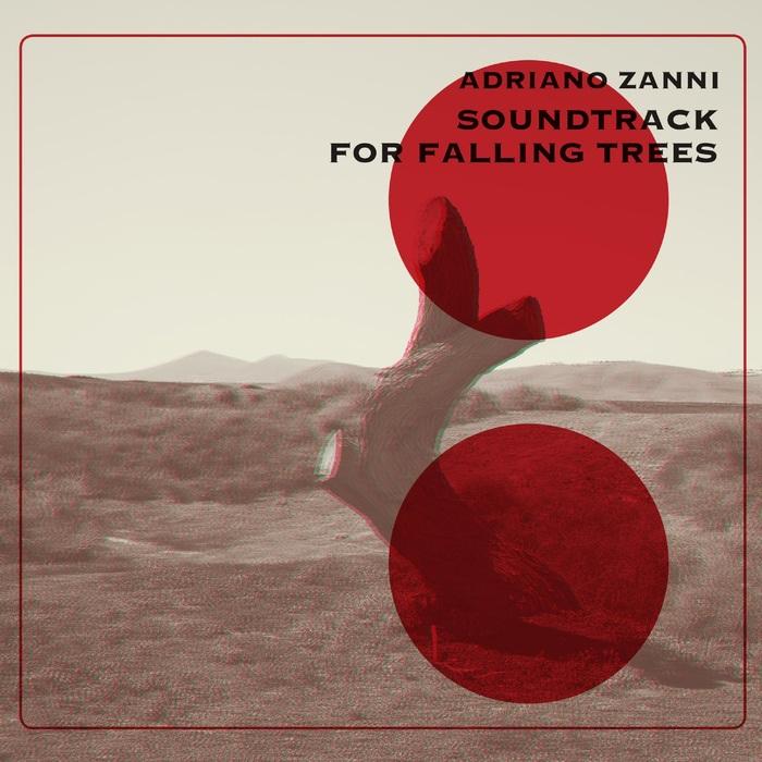 ADRIANO ZANNI - Soundtrack For Falling Trees