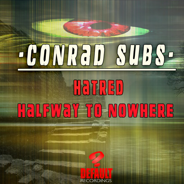 CONRAD SUBS - Hatred/Halfway To Nowhere
