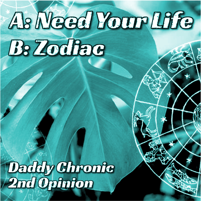 DADDY CHRONIC & 2ND OPINION - Need Your Life & Zodiac