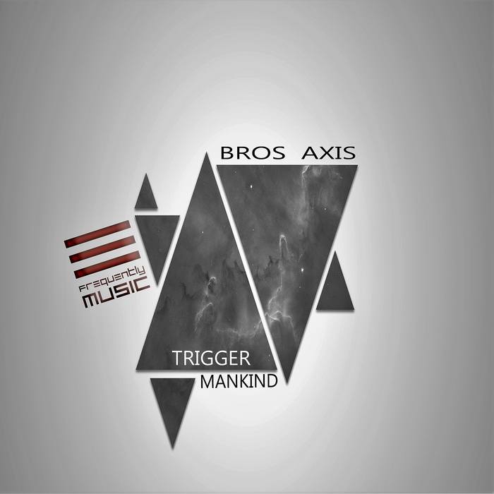 BROS AXIS - Trigger Mankind