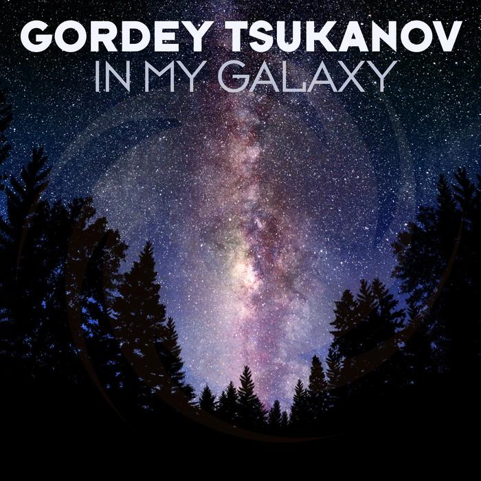GORDEY TSUKANOV - In My Galaxy