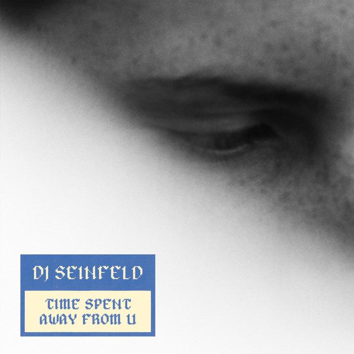 DJ SEINFELD - Time Spent Away From U
