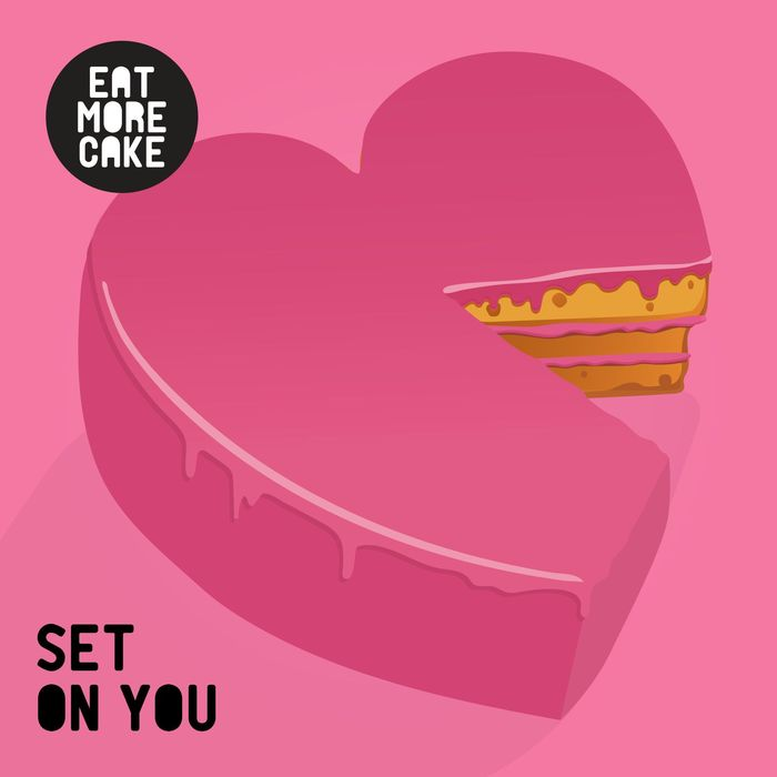 EAT MORE CAKE - Set On You