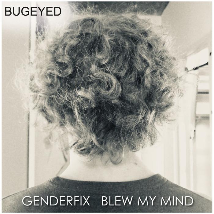 GENDERFIX - Blew My Mind