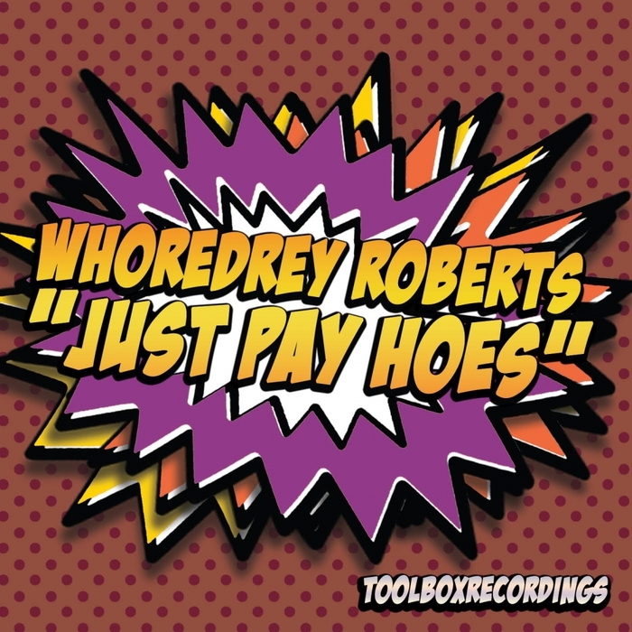 WHOREDREY ROBERTS - Just Pay Hoes