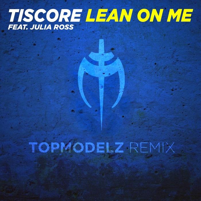TISCORE feat JULIA ROSS - Lean On Me
