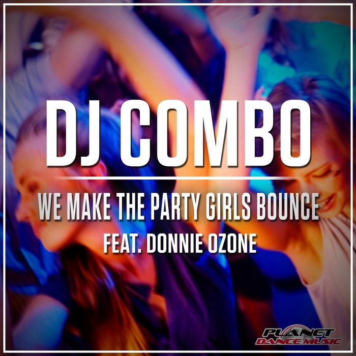 DJ COMBO feat DONNIE OZONE - We Make The Party Girls Bounce