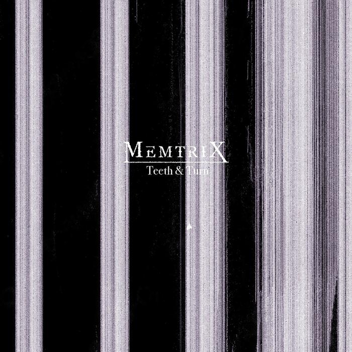 MEMTRIX - Teeth And Turn