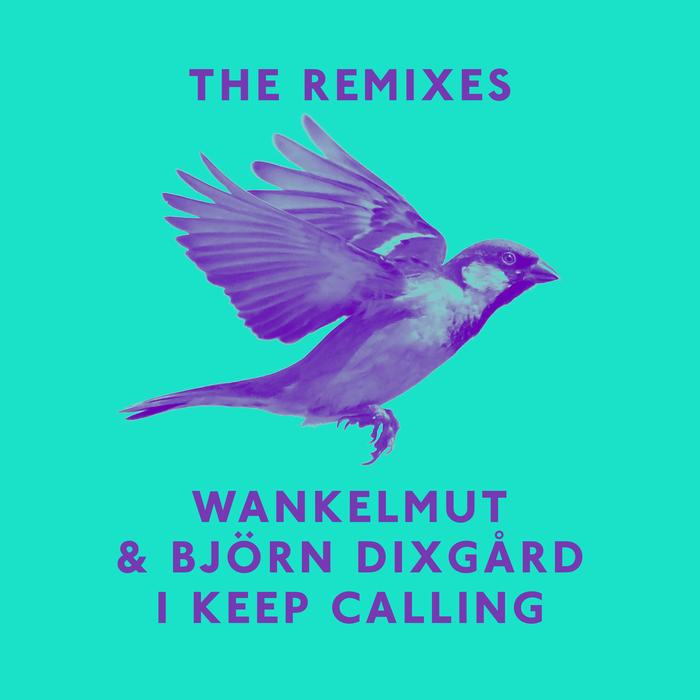WANKELMUT/BJORN DIXGARD - I Keep Calling (Remixes)